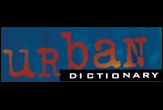Urban Dictionary - Is the slang dictionary you wrote. Define your world.