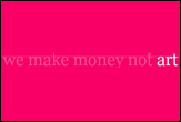 We make money not art - Blog....